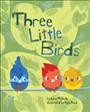 Three little birds / by Lysa Mullady ; illustrated by Kyle Reed.