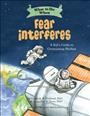What to do when fear interferes : a kid's guide to overcoming phobias