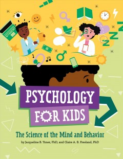 Psychology for kids / The Science of the Mind and Behavior