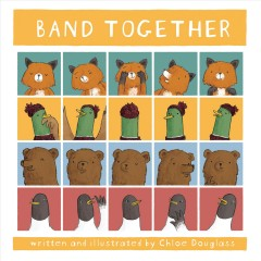 Band together / written and illustrated by Chloe Douglass.