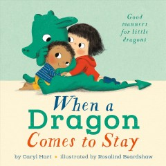 When a dragon comes to stay / by Caryl Hart ; illustrated by Rosalind Beardshaw.