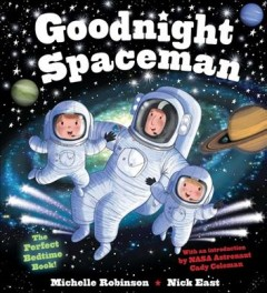 Goodnight spaceman / Michelle Robinson ; illustrated by Nick East.
