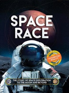 Space race : the story of space exploration to the moon and beyond