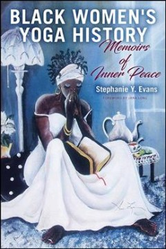 Black Women's Yoga History : Memoirs of Inner Peace