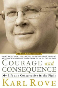 Courage and consequence : my life as a conservative in the fight / Karl Rove.