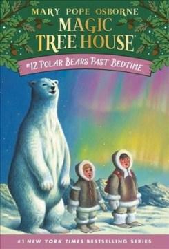 Polar bears past bedtime / by Mary Pope Osborne ; illustrated by Sal Murdocca.