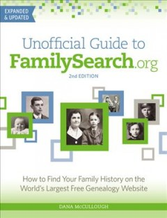 Unofficial Guide to Familysearch.org : How to Find Your Family History on the World's Largest Free Genealogy Website