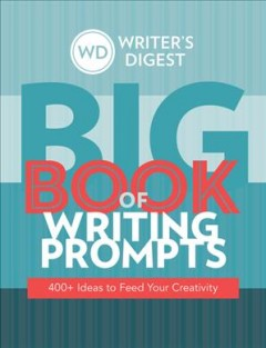 Writer's Digest Big Book of Writing Prompts : 400+ Ideas to Feed Your Creativity