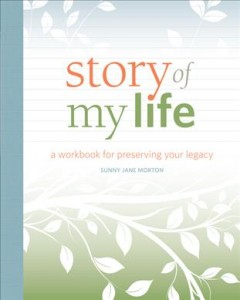 Story of My Life : A Workbook for Preserving Your Legacy