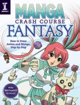 Manga crash course fantasy : how to draw anime and manga, step by step / Mina