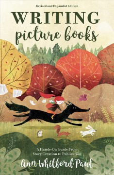 Writing picture books : a hands-on guide from story creation to publication Ann Whitford Paul.