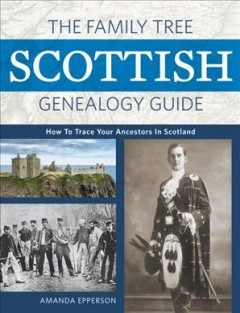The Family Tree Scottish Genealogy Guide : How to Trace Your Ancestors in Scotland