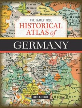 The family tree historical atlas of Germany / James M. Beidler.