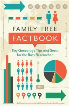 Family tree factbook : key genealogy tips and stats for the busy researcher