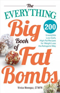 The everything big book of fat bombs : 200 irresistible low-carb, high-fat recipes for weight loss the ketogenic way
