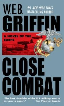 Close combat W.E.B. Griffin.