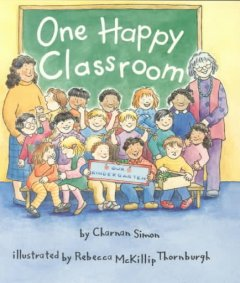 One happy classroom / by Charnan Simon ; illustrated by Rebecca McKillip Thornburgh.