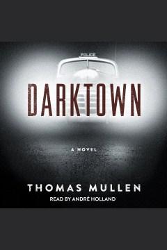 Darktown : a novel [electronic resource] / Thomas Mullen.