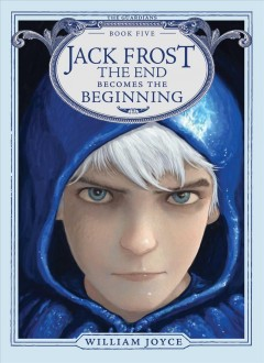 Jack Frost : the end becomes the beginning / William Joyce.