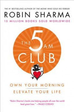 The 5 am club own your morning, elevate your life / Robin Sharma