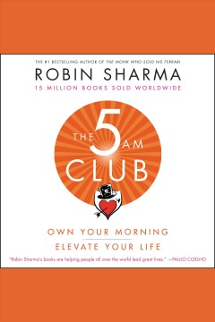 The 5 am club [electronic resource] : own your morning, elevate your life  / Robin Sharma.