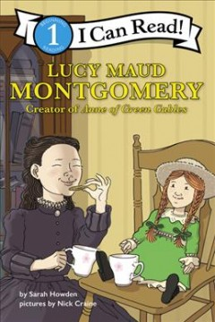 Lucy Maud Montgomery - Creator of Anne of Green Gables : I Can Read Level 1