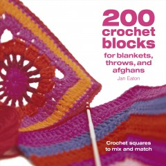 200 Crochet Blocks for Blankets Throws and Afghans : Crochet Squares to Mix-and-match
