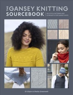 The Gansey Knitting Sourcebook : 150 Stitch Patterns and 10 Projects for Gansey Knits