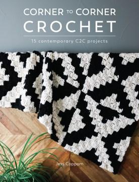 Corner to corner crochet : 15 contemporary C2C projects Jess Coppom.