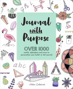 Journal with purpose : over 1000 motifs, alphabets and icons to personalize your bullet or dot journal Helen Colebrook.