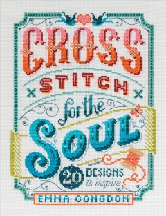 Cross-stitch for the soul : 20 designs to inspire Emma Congdon.