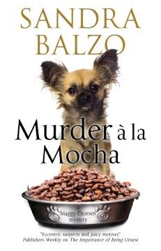 Murder a la mocha Sandra Balzo.