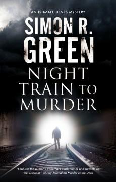 Night train to murder Simon R. Green.