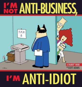 I'm not antibusiness, I'm anti-idiot. Volume 11: I'M NOT ANTI-BUSINESS,