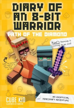 Diary of an 8-bit warrior : path of the diamond 8-Bit Warrior Series, Book 4 / Cube Kid