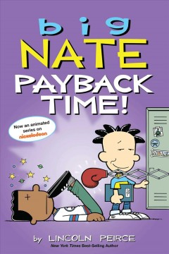 Big Nate : payback time! / by Lincoln Peirce.