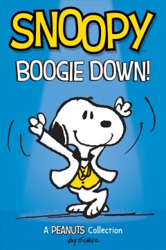 Snoopy boogie down! : a Peanuts collection Charles M. Schulz.