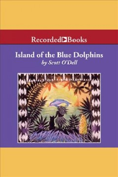Island of the Blue Dolphins [electronic resource] / Scott O'Dell.