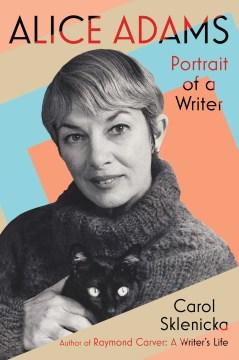 Alice Adams : portrait of a writer