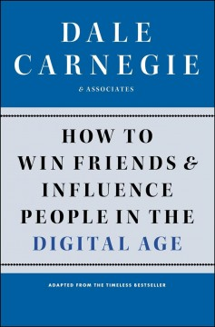 How to win friends and influence people in the digital age Dale Carnegie & Associates, Inc. ; with Brent Cole.