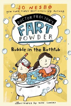 Bubble in the bathtub / Jo Nesbo ; illustrated by Mike Lowery ; [translated by Tara Chase]