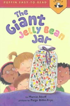 The giant jelly bean jar / by Marcie Aboff ; pictures by Paige Billin-Frye.