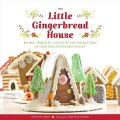 The Little Gingerbread House : Recipes, Templates, and Step-by-step Instructions for Creating 8 Festive Mini Houses