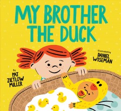 My brother the duck / by Pat Zietlow Miller ; illustrated by Daniel Wiseman.