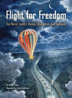 Flight for Freedom : The Wetzel Family's Daring Escape from East Germany