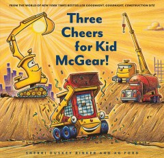 Three cheers for Kid McGear! / Sherri Duskey Rinker ; AG Ford.
