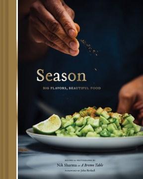 Season : big flavors, beautiful food / recipes & photographs by Nik Sharma