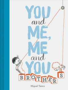 You and me, me and you : brothers / Miguel Tanco.