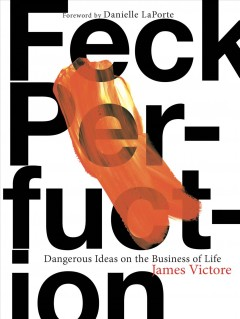 Feck perfuction : dangerous ideas on the business of life