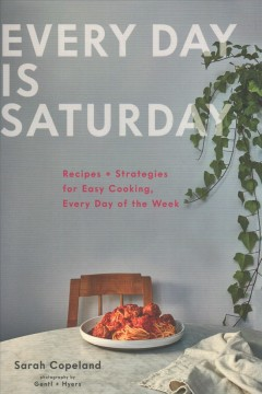 Every day is Saturday : recipes + strategies for easy cooking, every day of the week
